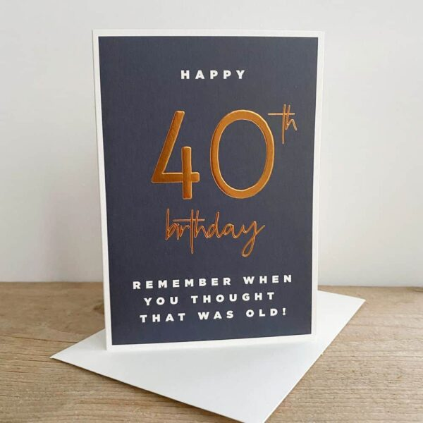 When 40 Was Old Birthday Card